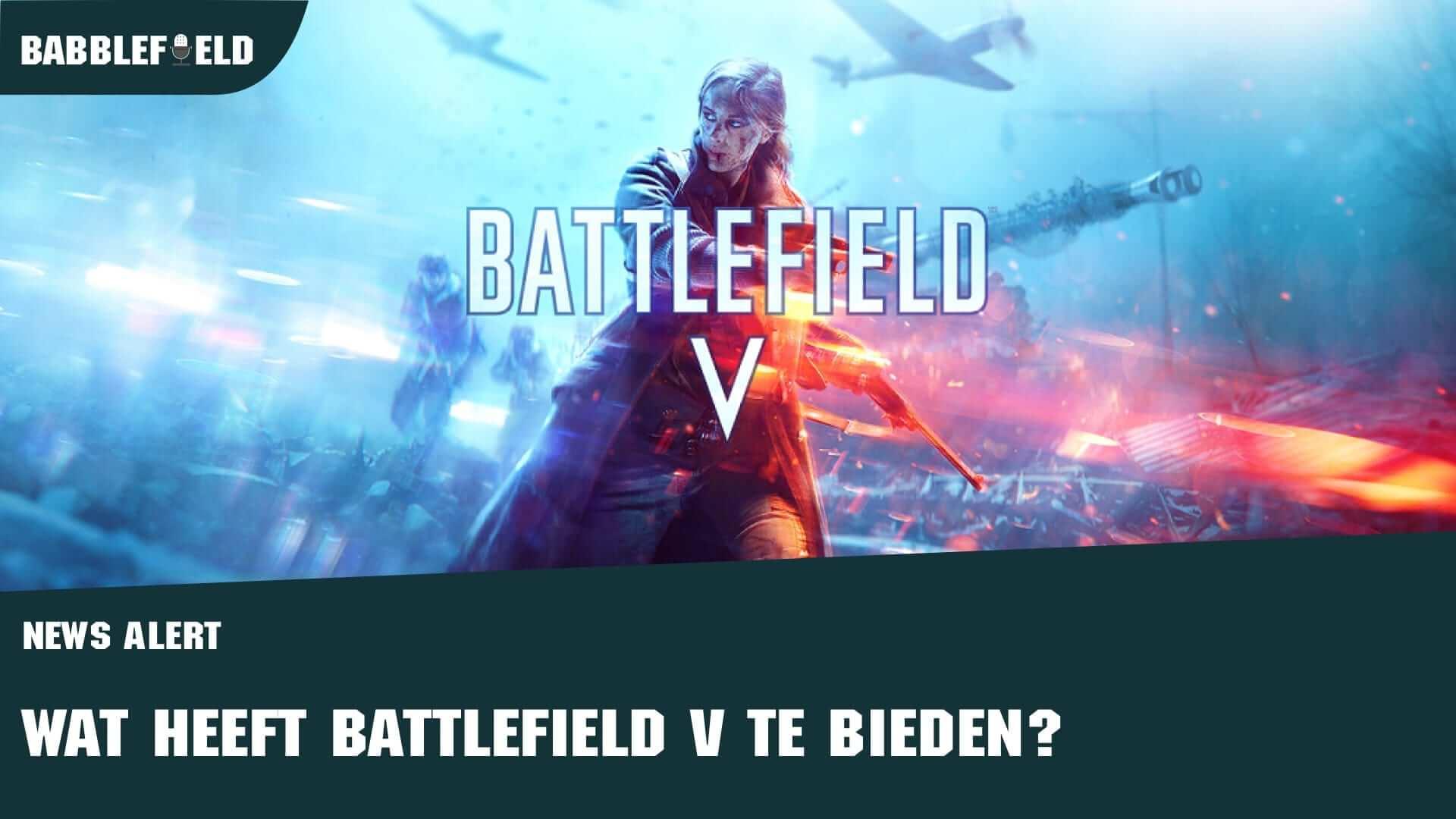 babblefield news alert wat heeft battlefield V te bieden